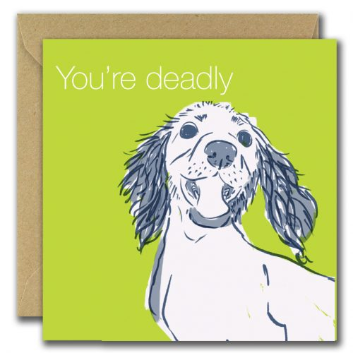 greeting card with green background and dog saying you're deadly