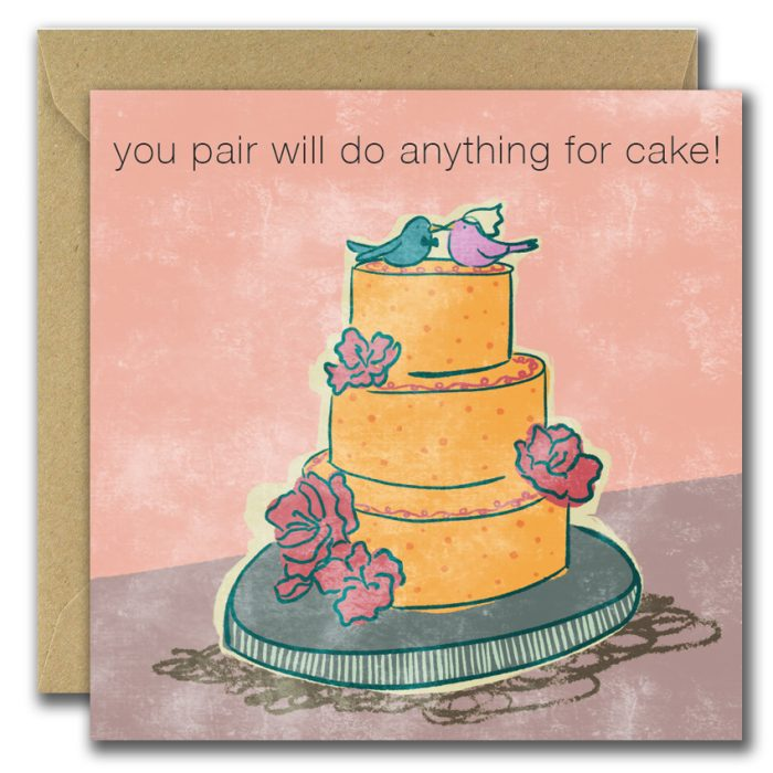 wedding greeting card with cake image and text you pair will do anything for cake