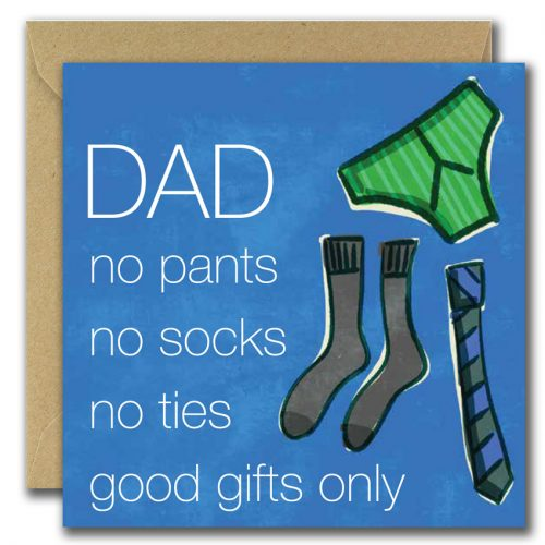 fathers day greeting card with image of socks tie pants and text dad no pants no socks no ties good gifts only