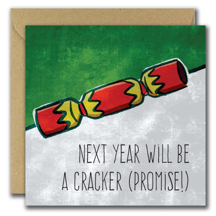Christmas Cracker, next year will be a cracker, promise. Greeting card