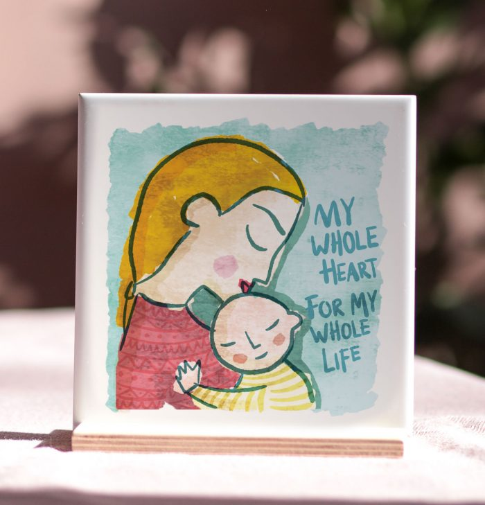 My whole heart, for my whole life illustrated tile, mother and child