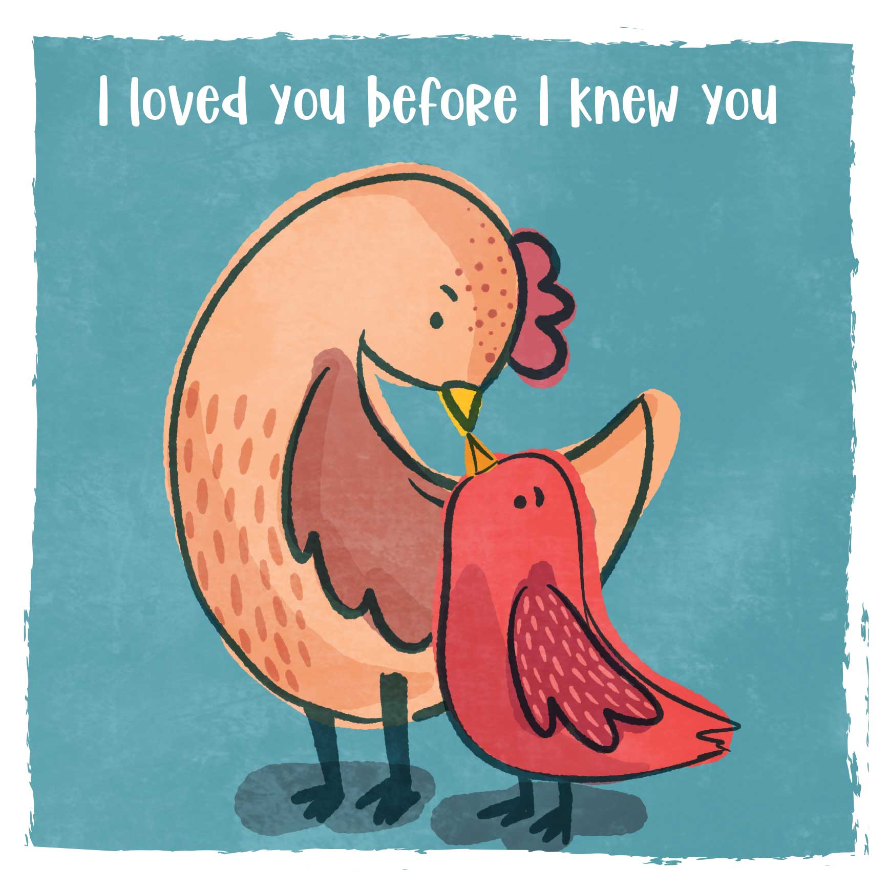 illustration of chickens with caption i loved you before i knew you