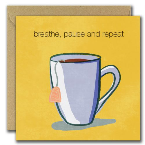 yellow card with tea mug and caption breathe, pause and repeat greeting card